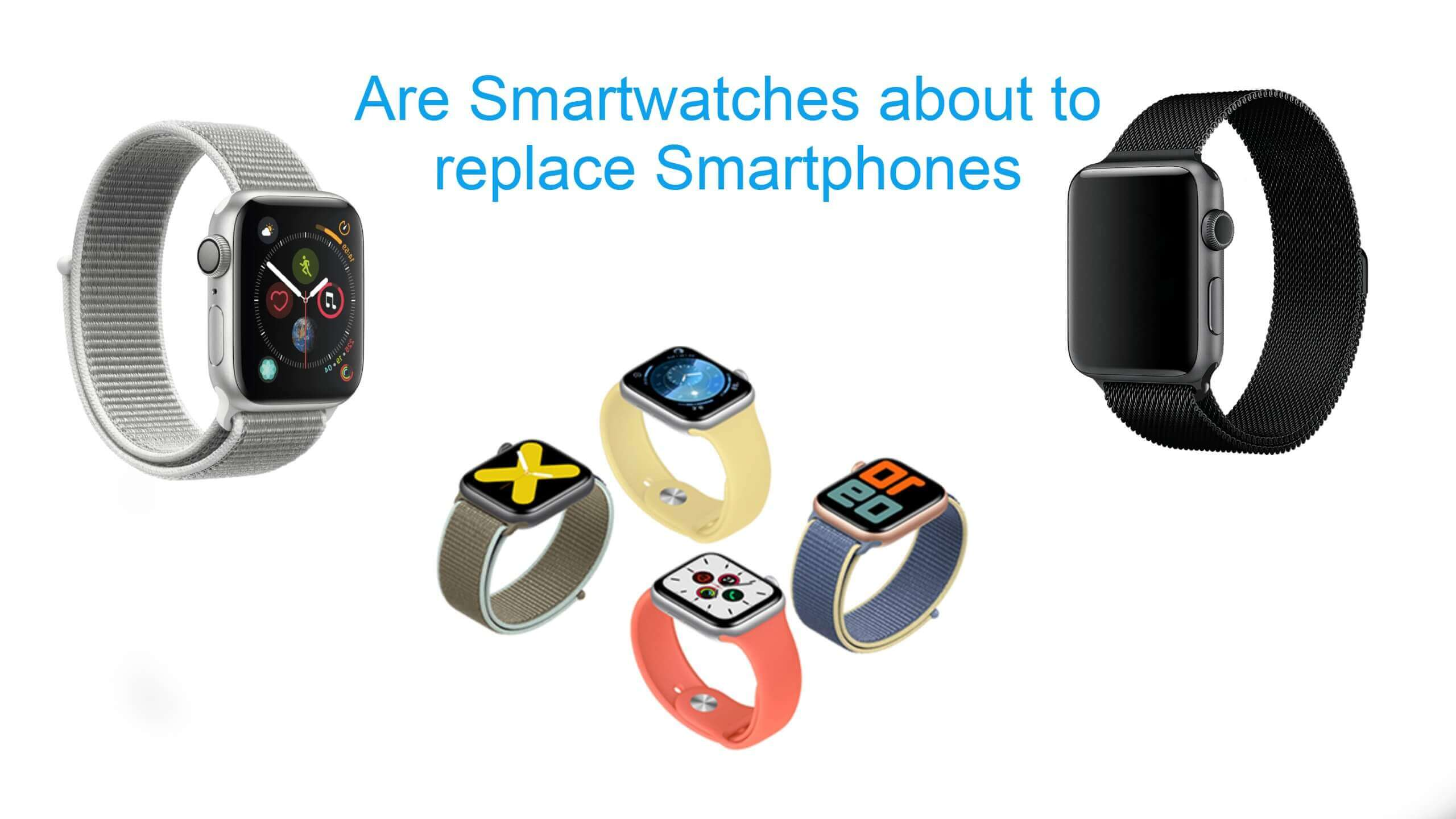 Are Smartwatches about to replace Smartphones