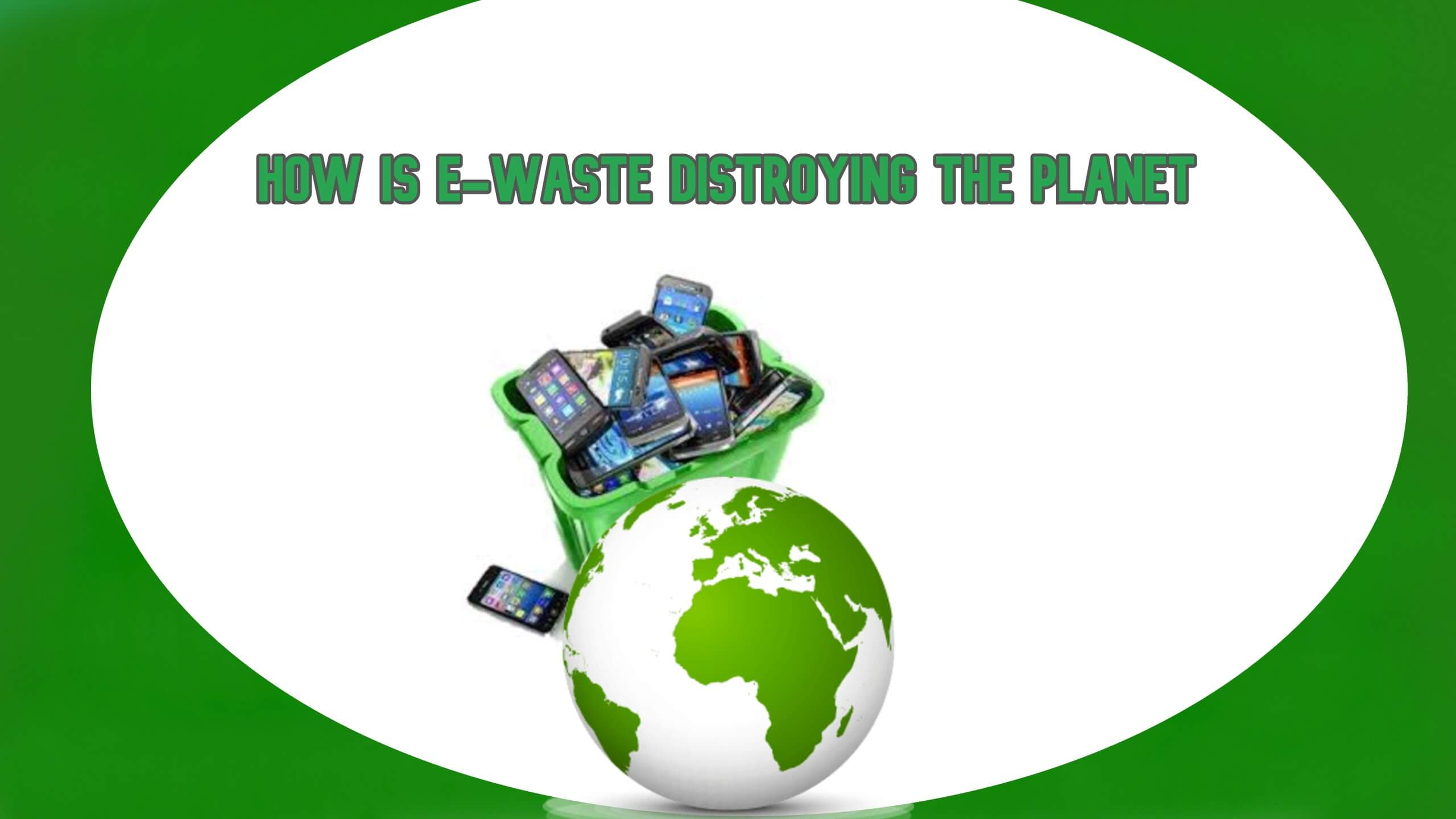 How is E-waste destroying our planet