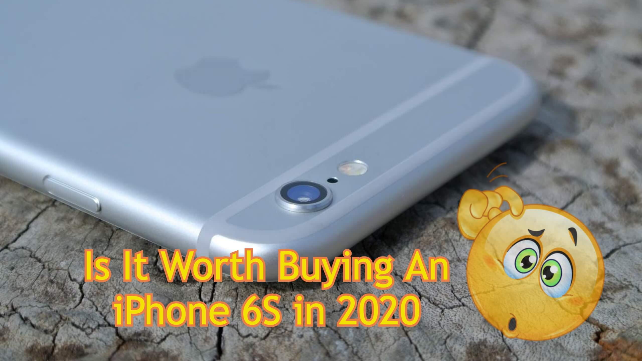 Is It Worth Buying An iPhone 6S in 2020